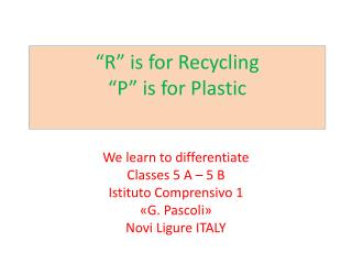 """R""  is for Recycling ""P""  is for  Plastic"