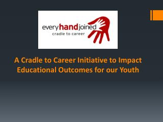 A Cradle to Career Initiative to Impact Educational Outcomes for our Youth
