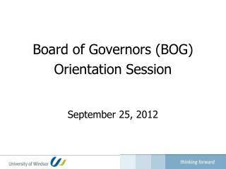 Board of Governors (BOG) Orientation Session September 25, 2012