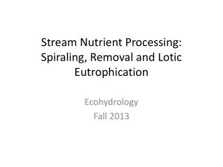 Stream Nutrient Processing: Spiraling, Removal and Lotic Eutrophication