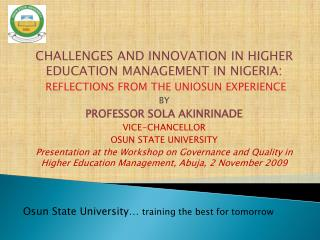 CHALLENGES AND INNOVATION  IN  HIGHER EDUCATION MANAGEMENT IN NIGERIA:  REFLECTIONS FROM THE UNIOSUN EXPERIENCE BY PROF
