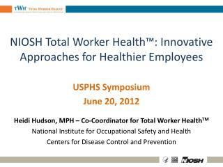 NIOSH Total Worker Health™: Innovative Approaches for Healthier Employees