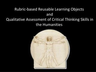 Rubric-based Reusable Learning Objects  and  Qualitative Assessment of Critical Thinking Skills in the Humanities
