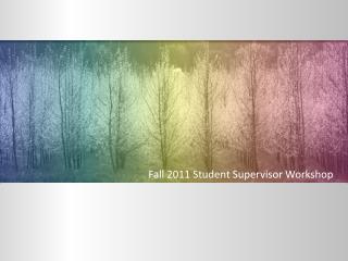 Fall 2011 Student Supervisor Workshop