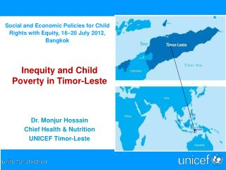 Inequity  and Child Poverty in Timor-Leste Dr.  Monjur Hossain Chief Health & Nutrition UNICEF Timor-Leste