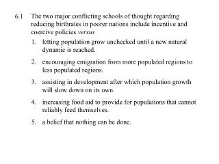 The two major conflicting schools of thought regarding reducing birthrates in poorer nations include incentive and coer