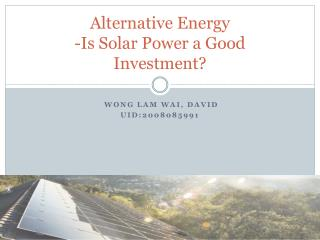 Alternative Energy  -Is Solar Power a Good Investment?