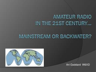 Amateur Radio in the 21st Century… mainstream or backwater?