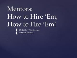 Mentors:  How to Hire ' Em , How to Fire ' Em !