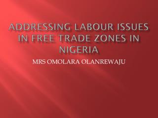 ADDRESSING LABOUR ISSUES IN FREE TRADE ZONES IN NIGERIA