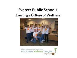 Everett Public Schools C reating  a  C ulture of  W ellness