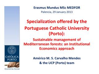 Erasmus Mundus MSc  MEDFOR Palencia , 29  January  2013 Specialization offered by the Portuguese Catholic University  (