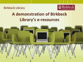 A demonstration of Birkbeck Library's e-resources