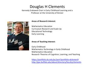 Douglas H Clements Kennedy Endowed Chair in Early  Childhood Learning and a Professor at the University of Denver