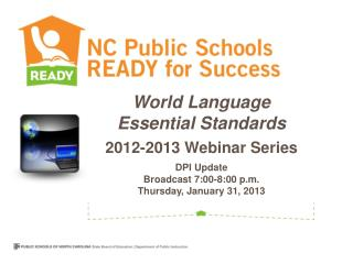 World Language Essential Standards 2012-2013 Webinar Series   DPI Update Broadcast  7:00-8:00  p.m. Thursday,  January