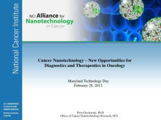 Cancer Nanotechnology – New Opportunities for Diagnostics and Therapeutics in Oncology Maryland Technology Day February
