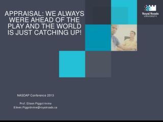 NASDAP Conference 2013  Prof . Eileen Piggot-Irvine Eileen.Piggotirvine@royalroads.ca