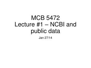 MCB 5472 Lecture #1 – NCBI and public data