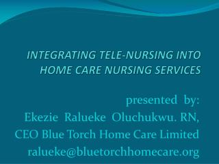 INTEGRATING TELE-NURSING INTO HOME CARE NURSING SERVICES