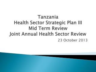 Tanzania Health Sector Strategic Plan III Mid Term Review Joint Annual Health Sector Review