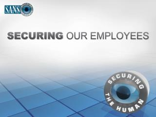 SECURING  OUR EMPLOYEES