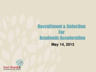 Recruitment & Selection For   Academic Acceleration