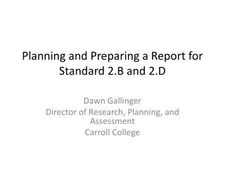 Planning and  Preparing  a  Report  for Standard 2.B and 2.D