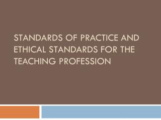 Standards of Practice and Ethical Standards for the Teaching Profession