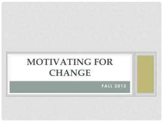 MOTIVATING FOR CHANGE