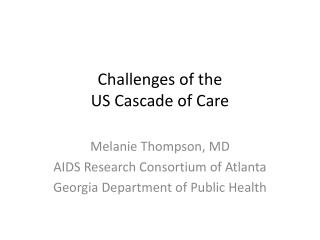 Challenges of the  US Cascade of Care