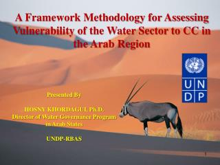 Presented By HOSNY KHORDAGUI, Ph.D. Director of Water Governance Program in Arab States UNDP-RBAS