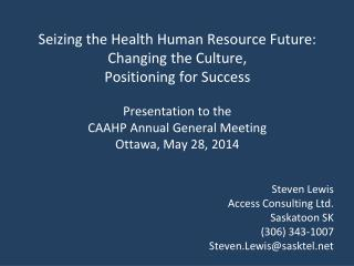 Steven Lewis Access Consulting Ltd. Saskatoon SK (306) 343-1007 Steven.Lewis@sasktel.net