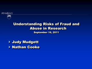 Understanding Risks of Fraud and Abuse in Research September 16, 2011 Judy Mudgett Nathan Cooke