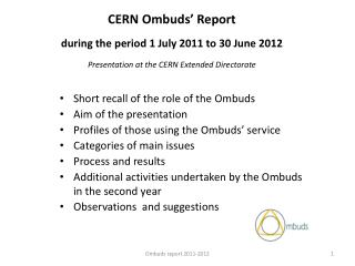 CERN Ombuds' Report during the period 1 July 2011 to 30 June 2012 Presentation at the CERN Extended Directorate