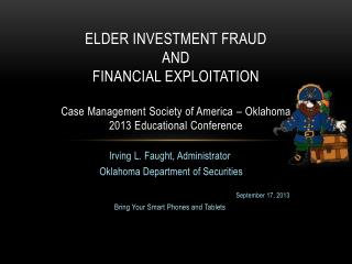 Elder investment fraud  and financial exploitation Case Management Society of America – Oklahoma 2013 Educational Confe