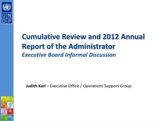 Cumulative Review and 2012 Annual Report of the Administrator Executive Board Informal Discussion