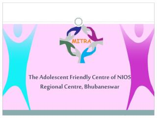 The Adolescent Friendly Centre of NIOS Regional Centre, Bhubaneswar