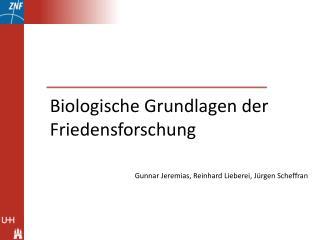 Biologische Grundlagen der  Friedensforschung Gunnar Jeremias, Reinhard  Lieberei , Jürgen  Scheffran