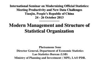Phetsamone Sone Director General, Department of Economic Statistics  Lao Statistics Bureau (LSB) Ministry of Planning a