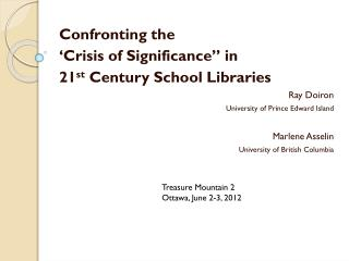 "Confronting the  'Crisis of Significance"" in  21 st  Century School Libraries Ray Doiron University of Prince Edward Is"