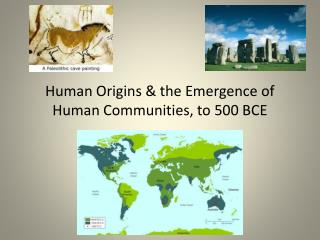 Human Origins & the Emergence of Human Communities, to 500 BCE