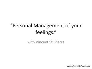 """Personal Management of your feelings."""