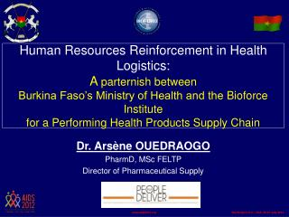 Dr. Arsène OUEDRAOGO PharmD, MSc FELTP Director of Pharmaceutical Supply