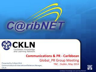 Communications & PR - Caribbean Global_PR  Group Meeting TNC , Dublin, May 2014