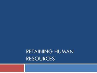 Retaining Human Resources