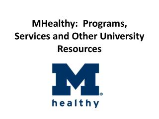 MHealthy :  Programs, Services and Other University Resources
