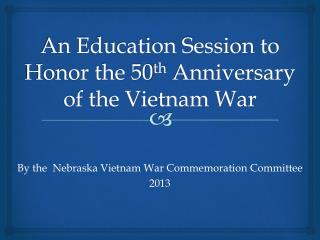 An Education Session to Honor the 50 th  Anniversary  of the Vietnam War