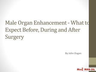 Male Organ Enhancement - What to Expect Before, During