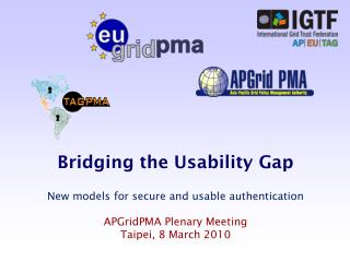 Bridging the Usability Gap New models for secure and usable authentication APGridPMA Plenary Meeting Taipei, 8 March 20