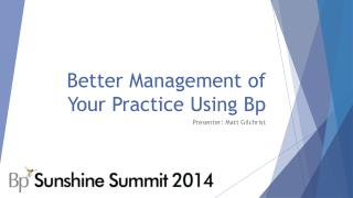 Better Management of Your Practice Using Bp